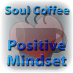 Soul Coffee – Morning Meditation – Positive mindset
