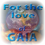 For the love of Gaia